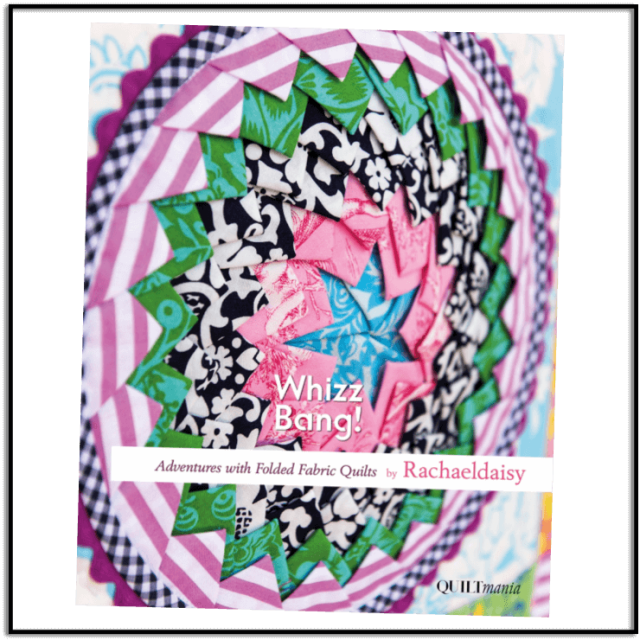 Whizz Bang! Adventures With Folded Fabric Quilts